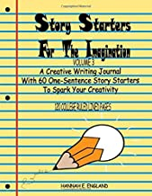 Story Starters For The Imagination: Volume 3, A Creative Writing Journal With 60 One-Sentence Story Starters To Spark Your Creativity, 8.5 X 11 ... 120 Page Notebook (Story Starters Series)