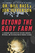 Beyond the Body Farm: A Legendary Bone Detective Explores Murders, Mysteries, and the Revolution in Forensic Science by Bi...