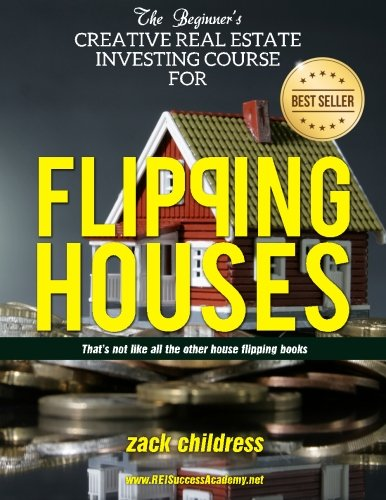 Real Estate Investing Books! - The Beginners Creative Real Estate Investing Course for Flipping Houses: That's Not Like All the Other House Flipping Books...