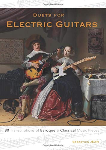 Duets for Electric Guitars: 80 Transcriptions of Baroque and Classical Music Pieces