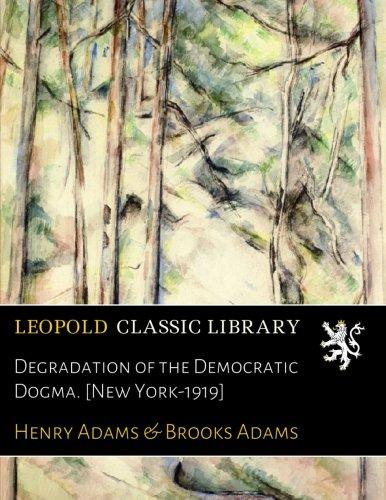Degradation of the Democratic Dogma. [New York-1919]