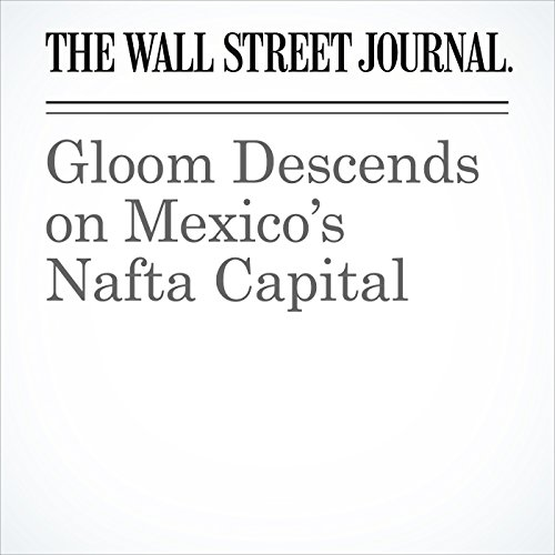 Gloom Descends on Mexico's Nafta Capital copertina