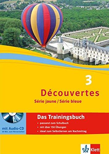 Découvertes 3. Série jaune, Série bleue: Das Trainingsbuch mit Audio-CD 3. Lernjahr