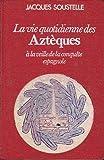 La Vie quotidienne des Aztèques à la veille de la conquête espagnole (Club pour vous Hachette) - Club pour vous Hachette