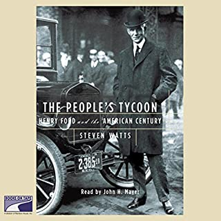 The People's Tycoon     Henry Ford and the American Century              By:                                                                                                                                 Steven Watts                               Narrated by:                                                                                                                                 John H. Mayer                      Length: 29 hrs and 20 mins     26 ratings     Overall 4.5