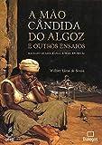 A Mão Cândida do Algoz e Outros Ensaios: Machado de Assis, Kafka, Borges, Joyce e AG (Portuguese Edition)の画像