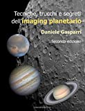 Tecniche, trucchi e segreti dell'imaging planetario ---Seconda edizione---