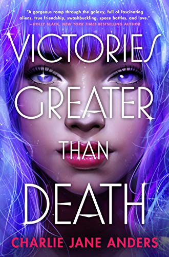Victories Greater Than Death (Unstoppable Book 1) by [Charlie Jane Anders]