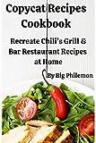 Copycat Recipes Cookbook: Recreate Chili's Grill & Bar Restaurant Recipes  at Home