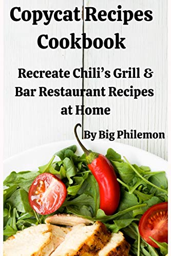 Copycat Recipes Cookbook: Recreate Chili's Grill & Bar Restaurant Recipes  at Home