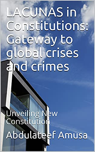 LACUNAS in Constitutions: Gateway to global crises and crimes: Unveiling New Constitution (English Edition)