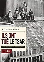 Ils ont tué le tsar... - Les bourreaux racontent de Nicolas Ross