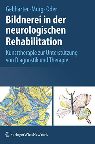 Bildnerei in der neurologischen Rehabilitation: Kunsttherapie zur Unterstützung von Diagnostik und Therapie