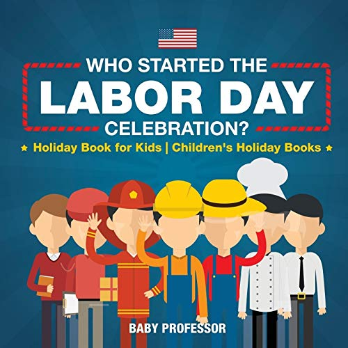 Compare Textbook Prices for Who Started the Labor Day Celebration? Holiday Book for Kids | Children's Holiday Books  ISBN 9781541916371 by Professor, Baby