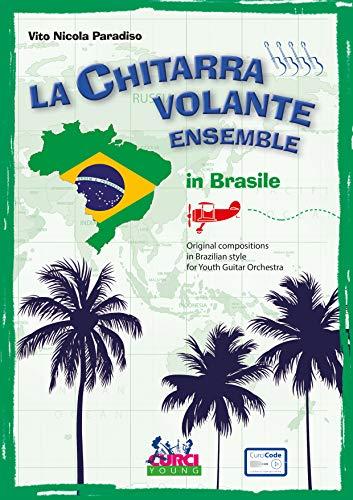 La chitarra volante ensemble in Brasile. Original compositions in Brazilian style for Youth Guitar Orchestra. Con contenuti extra online