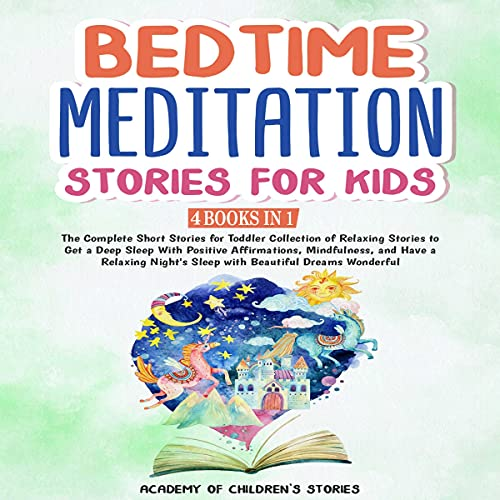 Couverture de Bedtime Meditation Stories for Kids: 4 Books in 1: The Complete Short Stories for Toddler Collection of Relaxing Stories to Get a Deep Sleep with Positive Affirmations, Mindfulness, and Have a Relaxing Night's Sleep with Beautiful Dreams Wonderful