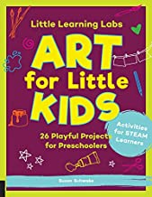 Little Learning Labs: Art for Little Kids: 26 Playful Projects for Preschoolers; Activities for STEAM Learners: 8