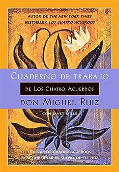 Cuaderno de trabajo de los cuatro acuerdos  Utiliza los cuatro acuerdos para gobernar el sueno de tu vida  Toltec Wisdom