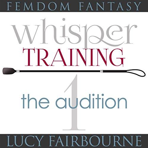 Femdom Fantasy Whisper Training 1: The Audition audiobook cover art