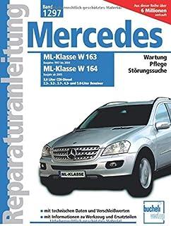 Mercedes Benz ML Serie 163 (1997 2004) Serie 164 (ab 2005): 3.0 Liter CDI Diesel, 2.3 , 3.2, 3.5 , 3.7  4.3  und 5.0 Liter Benziner // Reprint der 1. ... und 5.0 Liter Benziner (Reparaturanleitungen)