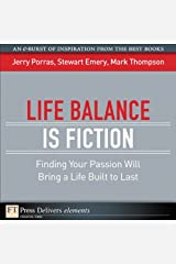 Life Balance Is Fiction: Finding Your Passion Will Bring a Life Built to Last Kindle Edition