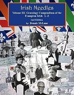 Irish Needles - Volume III: Genealogy Compendium of the Frampton Irish L-Z