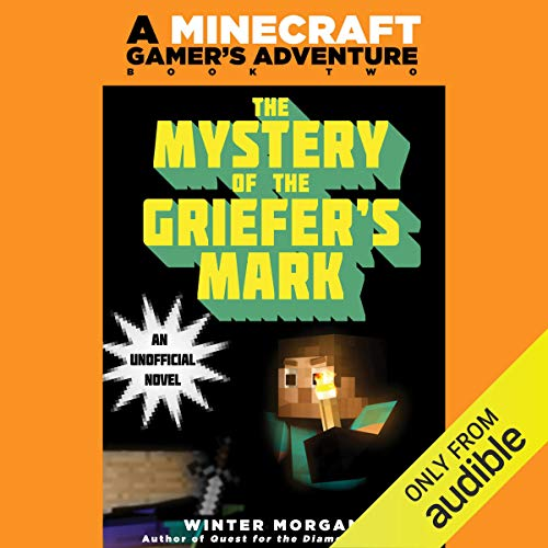 Mystery of the Griefer's Mark: A Minecraft Gamer's Adventure, Book Two