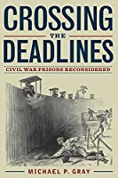 Crossing the Deadlines: Civil War Prisons Reconsidered