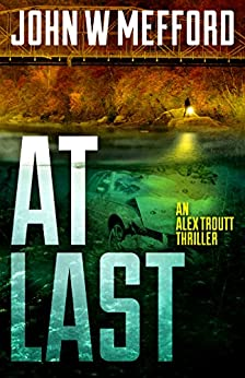 AT LAST (An Alex Troutt Thriller Book 6) by [John W. Mefford]