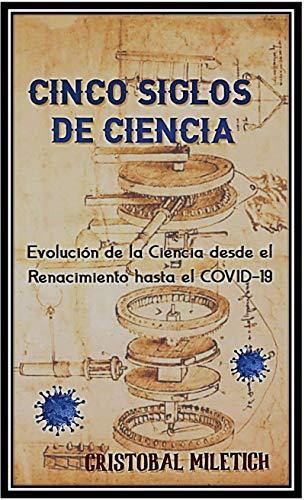 Cinco siglos de ciencia: Evolución de la ciencia desde el Renacimiento hasta el COVID-19
