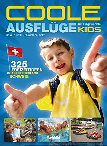 Coole Ausflüge für aufgeweckte Kids: 325 Freizeit-Ideen im Abenteuerland Schweiz