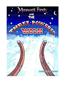 Maxwell Finch And The Three-Powered Wish