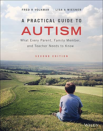 A Practical Guide to Autism: What Every Parent, Family Member, and Teacher Needs to Know (English Edition)