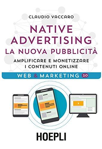 Native Advertising. La nuova pubblicità: Amplificare e monetizzare i contenuti online