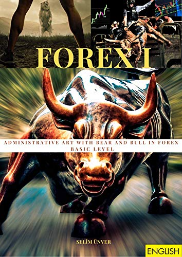 ADMINISTRATIVE ART WITH BEAR AND BULL IN FOREX - BASIC LEVEL: BASIC LEVEL (FOREX I Book 1) (English Edition)