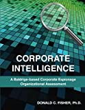 Corporate Intelligence: A Baldrige-Based Corporate Espionage Organizational Assessment