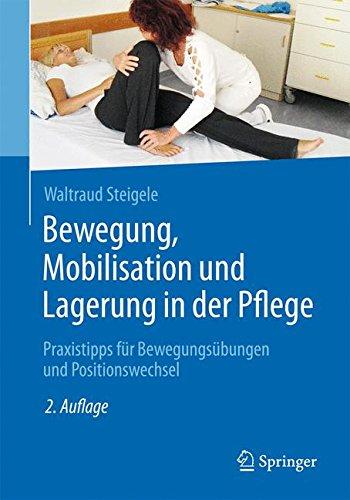 Bewegung, Mobilisation und Lagerung in der Pflege: Praxistipps für Bewegungsübungen und Positionswechsel