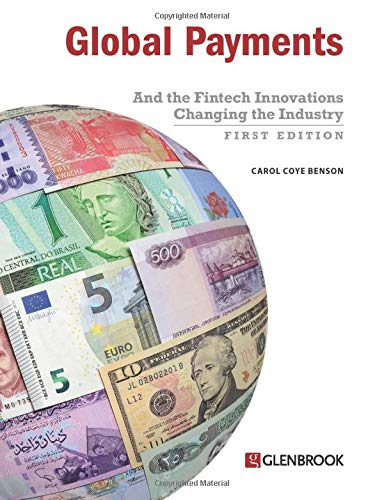 Compare Textbook Prices for Global Payments: And the Fintech Innovations Changing the Industry  ISBN 9780982789766 by Benson, Carol Coye