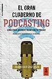 El Gran Cuaderno de Podcasting: Cómo crear, difundir y monetizar tu podcast (Kailas Periodismo nº 1)