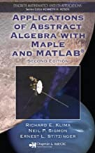 Applications of Abstract Algebra with Maple and MATLAB, Second Edition (Textbooks in Mathematics)