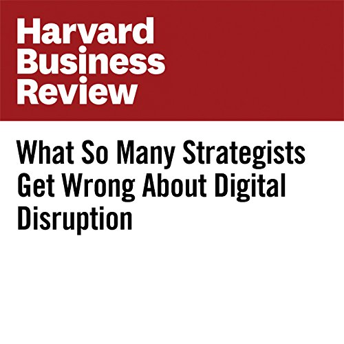 What So Many Strategists Get Wrong About Digital Disruption copertina