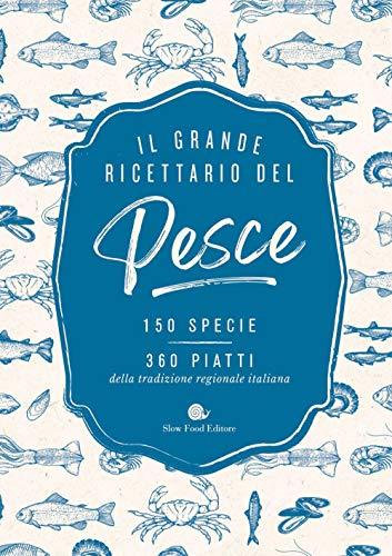 Il grande ricettario del pesce. 150 specie. 360 piatti della tradizione regionale italiana