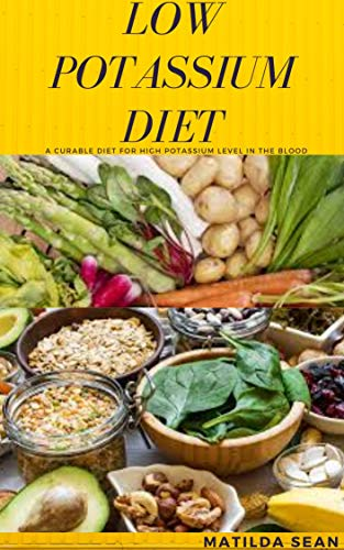 LOW POTASSIUM DIET: A very good diet that cures people with High Potassium level in the body