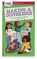 Making a Difference: Using Your Talents and Passions to Change the World (Smart Girl's Guides)