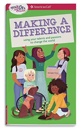 A Smart Girl's Guide: Making a Difference: Using Your Talents and Passions to Change the World (Smart Girl's Guides)