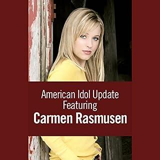 American Idol Update featuring Carmen Rasmusen (04/12/05)                   By:                                                                                                                                 Carmen Rasmusen                               Narrated by:                                                                                                                                 Carmen Rasmusen                      Length: 5 mins     9 ratings     Overall 2.0