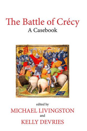 The Battle of Crécy: A Casebook (Liverpool Historical Casebooks)