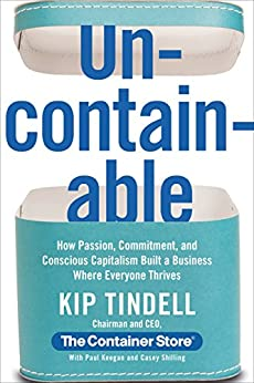 Uncontainable: How Passion, Commitment, and Conscious Capitalism Built a Business Where Everyone Thrives by [Kip Tindell]