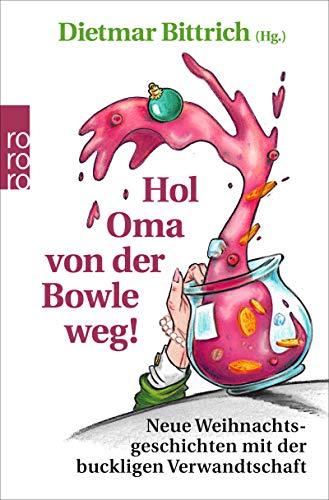 Hol Oma von der Bowle weg!: Neue Weihnachtsgeschichten mit der buckligen Verwandtschaft (Weihnachten mit der buckligen Verwandtschaft, Band 8)