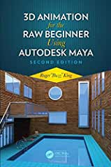 3D Animation for the Raw Beginner Using Autodesk Maya, 2nd Edition from CRC Press